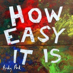 AndyArd_HowEasyItIs