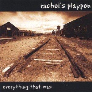 rachelsplaypen-everythingthatwas